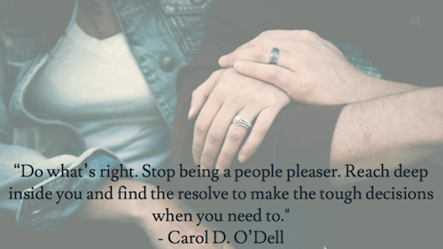 Do whats right Stop being a people pleaser Carol Odell